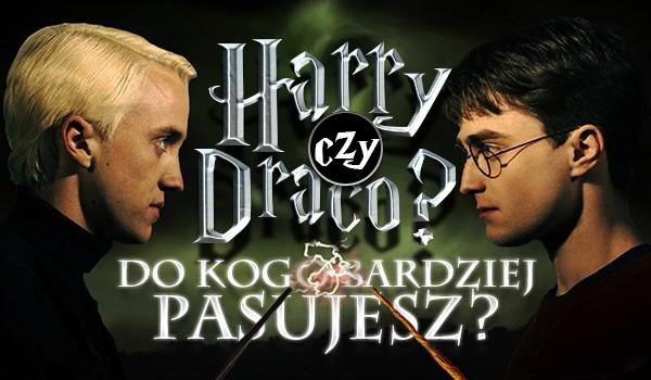 Pasujesz bardziej do Harry'ego Pottera czy Draco Malfoya?