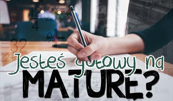Czy jesteś gotowy na napisanie matury?