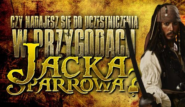 Czy nadajesz się do uczestniczenia w przygodach Jacka Sparrowa?
