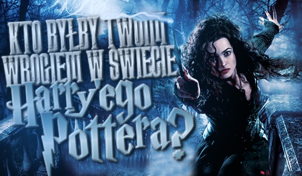 Kto byłby Twoim wrogiem w świecie Harry'ego Pottera?