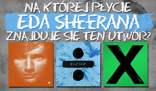 Na której płycie Eda Sheerana znajduje się ta piosenka?
