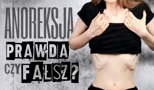 Prawda czy fałsz? – Anoreksja