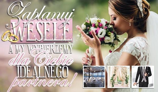 Zaplanuj wesele, a my wybierzemy dla Ciebie idealnego partnera!