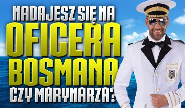Nadajesz się na oficera, bosmana czy marynarza?