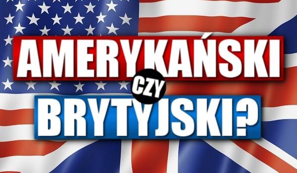 Angielski – Amerykański czy brytyjski?