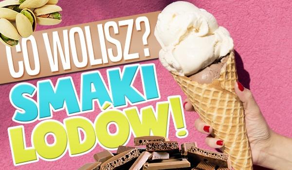 """10 pytań z serii """"Co wolisz?""""! – Smaki lodów!"""