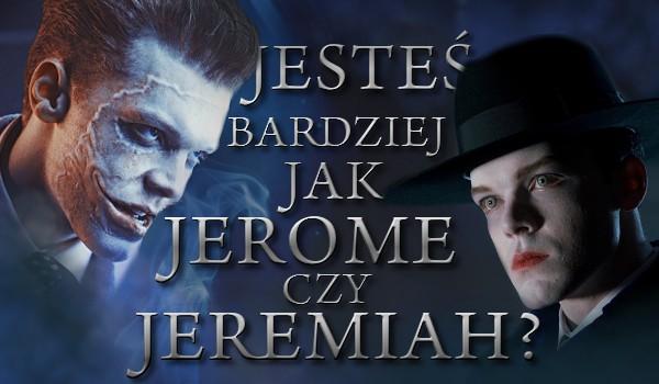 Jesteś bardziej jak Jerome czy Jeremiah?