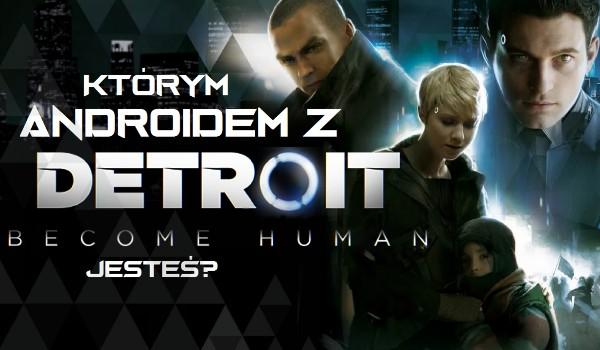"""Którym androidem z """"Detroit: Become Human"""" jesteś?"""