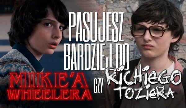 Pasujesz do Mike'a Wheelera czy Richiego Toziera?