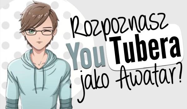 Czy rozpoznasz Youtuberów jako awatary?