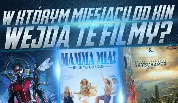 W czerwcu, w lipcu czy sierpniu? Czy wiesz, w którym miesiącu do polskich kin wejdą te filmy?