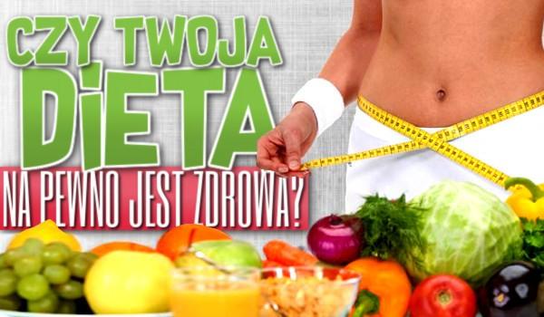 Czy Twoja dieta jest na pewno zdrowa?