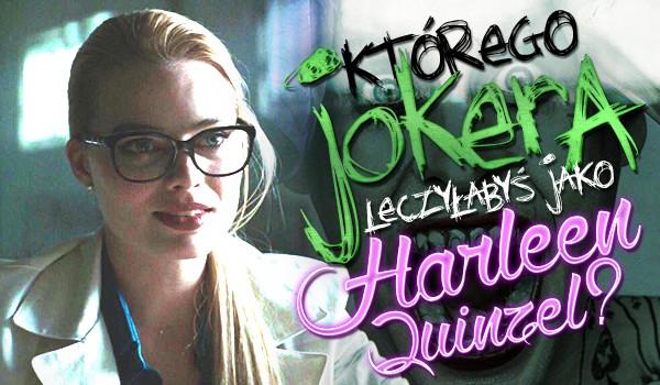 Którego Jokera leczyłabyś jako Harleen Quinzel?