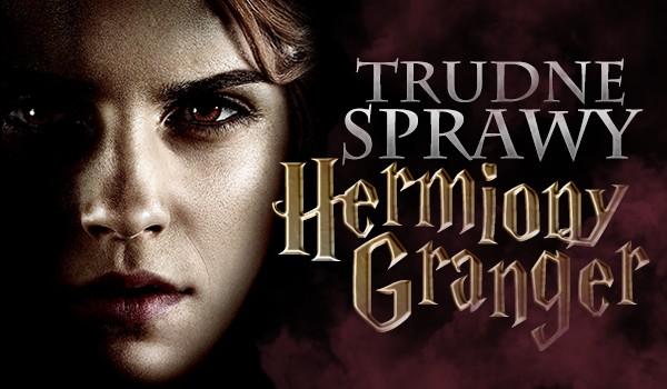 Trudne Sprawy Hermiony Granger #1