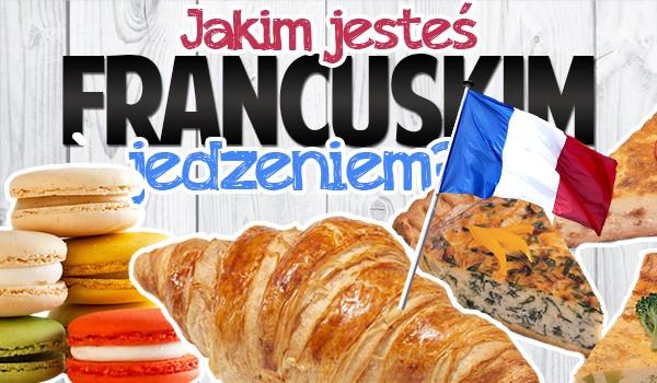 Jakim francuskim jedzeniem jesteś?
