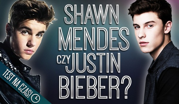 Shawn Mendes czy Justin Bieber? Test na czas!