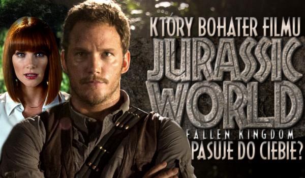 """Który bohater z filmu """"Jurassic World Fallen Kingdom"""" pasuje do Ciebie?"""