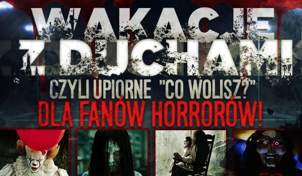 """Wakacje z duchami, czyli upiorne """"Co wolisz?"""" dla fanów horrorów!"""