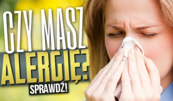 Czy masz alergię?