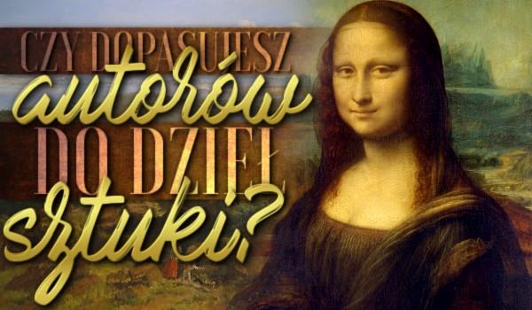 Dopasujesz autorów do dzieł sztuki?
