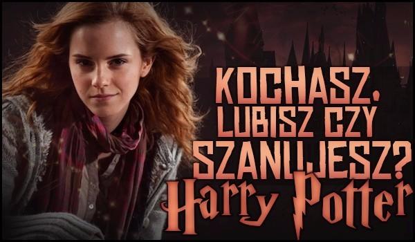 Kochasz, lubisz czy szanujesz? – Harry Potter