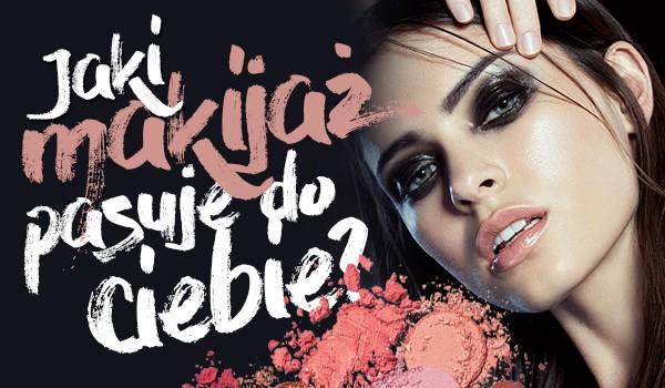 Jaki makijaż pasuje do Twojej osobowości?