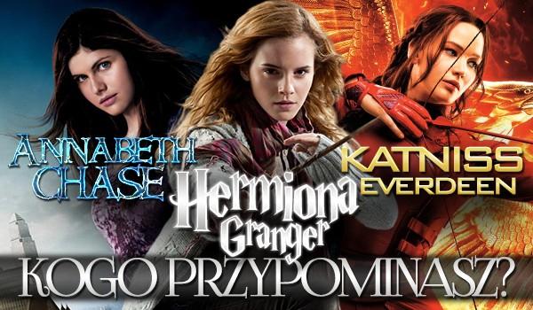 Jesteś bardziej podobna do Hermiony Granger, Annabeth Chase czy Katniss Everdeen?