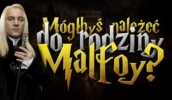 Czy mógłbyś należeć do rodziny Malfoy?