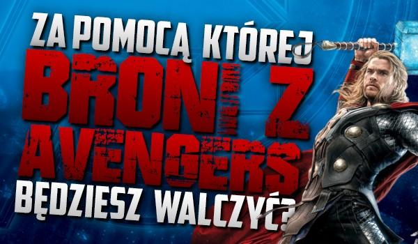 Za pomocą, której broni z Avengers będziesz walczył?