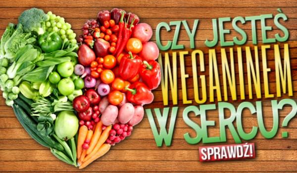 Czy jesteś weganinem w sercu?