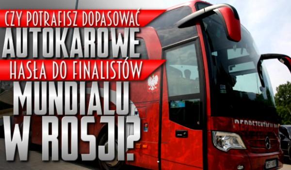 Potrafisz dopasować autokarowe hasła do finalistów mundialu w Rosji?