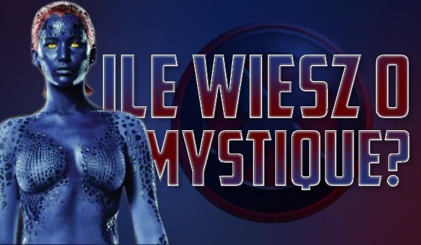 Ile wiesz o Mystique?