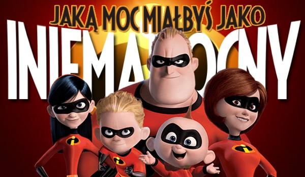 Jaką zyskałbyś supermoc, gdybyś został członkiem rodziny Iniemamocnych?