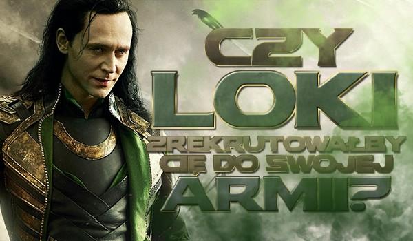 Czy Loki zrekrutowałby Cię do swojej armii?