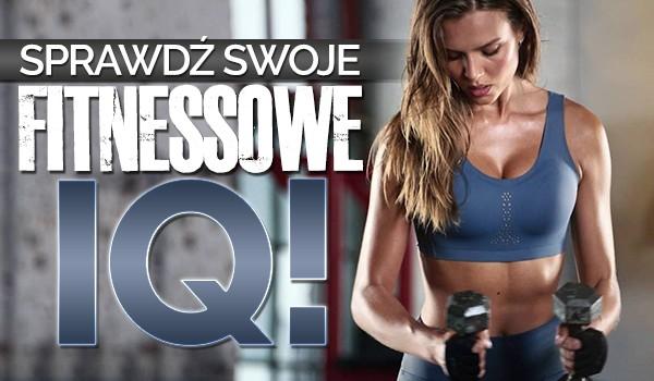 Sprawdź swoje fitnessowe IQ!