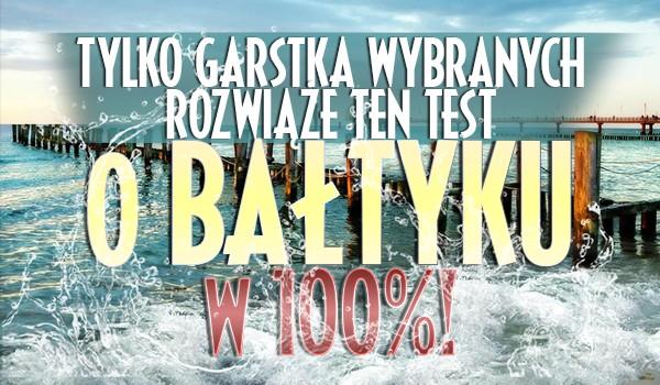 Tylko garstka wybranych rozwiąże ten quiz o Bałtyku w 100%!