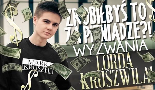 Czy zrobiłbyś to za pieniądze? – Wyzwania Lorda Kruszwila