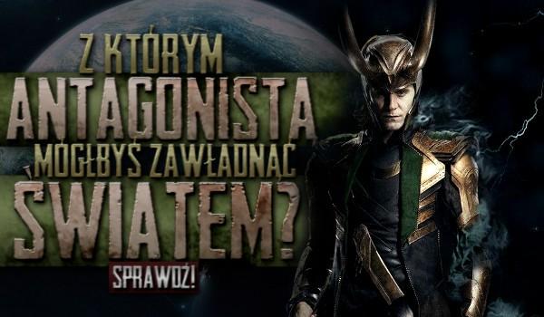 Z którym antagonistą mógłbyś zawładnąć światem?