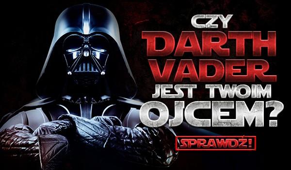 Czy Darth Vader jest Twoim ojcem?
