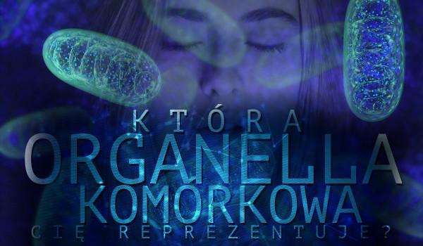 Która organella komórkowa Cię reprezentuje?