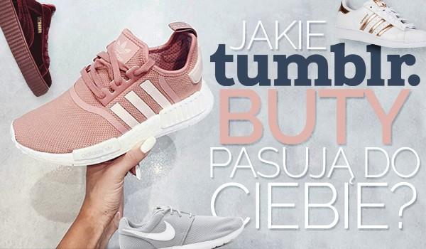 Jakie Tumblr buty do Ciebie pasują?