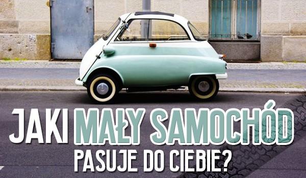 Jaki mały samochód do Ciebie pasuje?