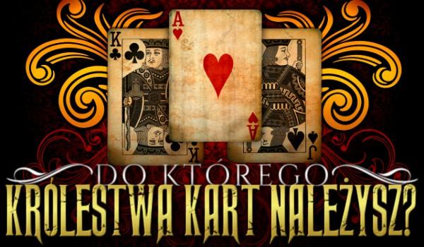 Do którego królestwa kart należysz?
