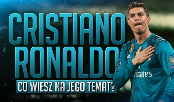Cristiano Ronaldo – co wiesz na jego temat? Przekonaj się!