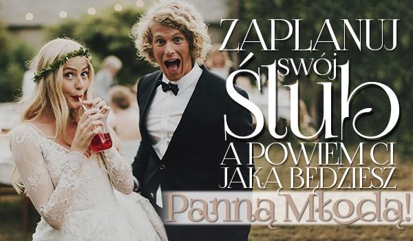 Zaplanuj swój ślub, a ja powiem Ci, jaką panną młodą będziesz!