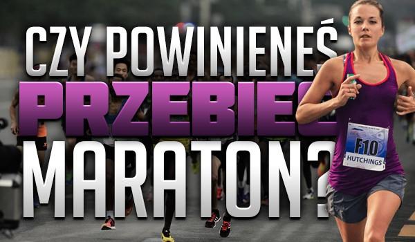 Czy powinieneś przebiec maraton?