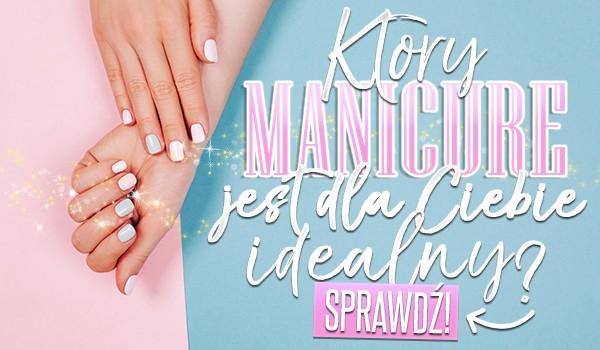 Jaki manicure jest dla Ciebie idealny?