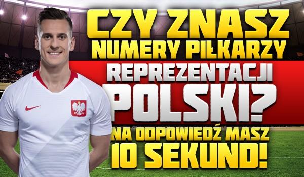 Czy znasz numery piłkarzy reprezentacji Polski? Żeby nie było za łatwo, na odpowiedź masz 10 sekund!