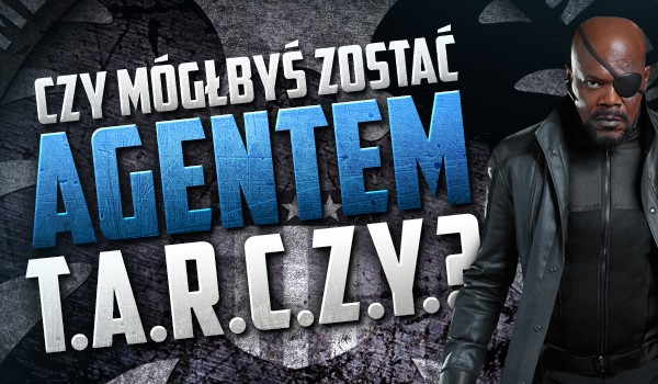 Czy mógłbyś zostać agentem T.A.R.C.Z.Y.?