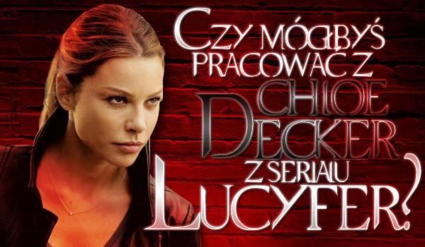 """Czy mógłbyś pracować z Chloe Decker z serialu """"Lucyfer""""?"""